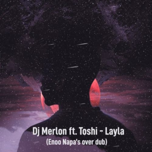 DJ Merlon, Toshi - Layla (Enoo Napa Over Dub) Mp3 Audio Download