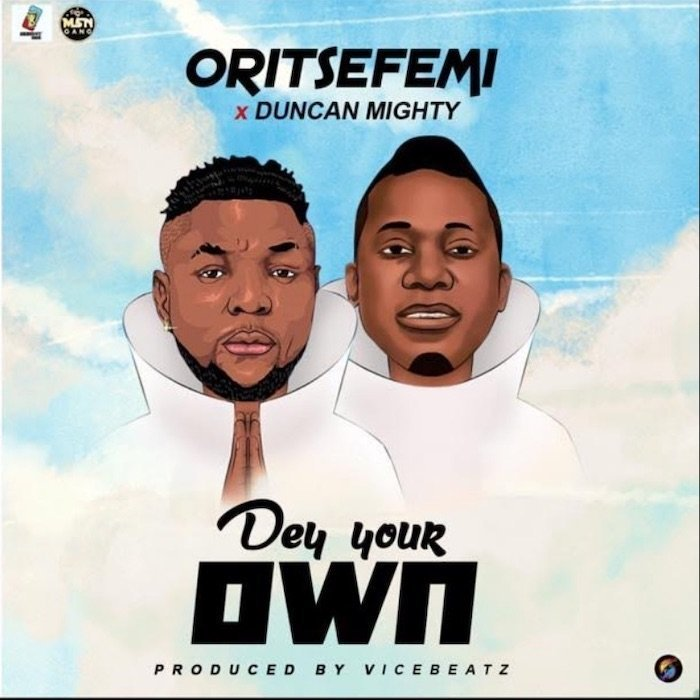 Oritse Femi Ft. Duncan Mighty - Dey Your Own Mp3 Audio Download