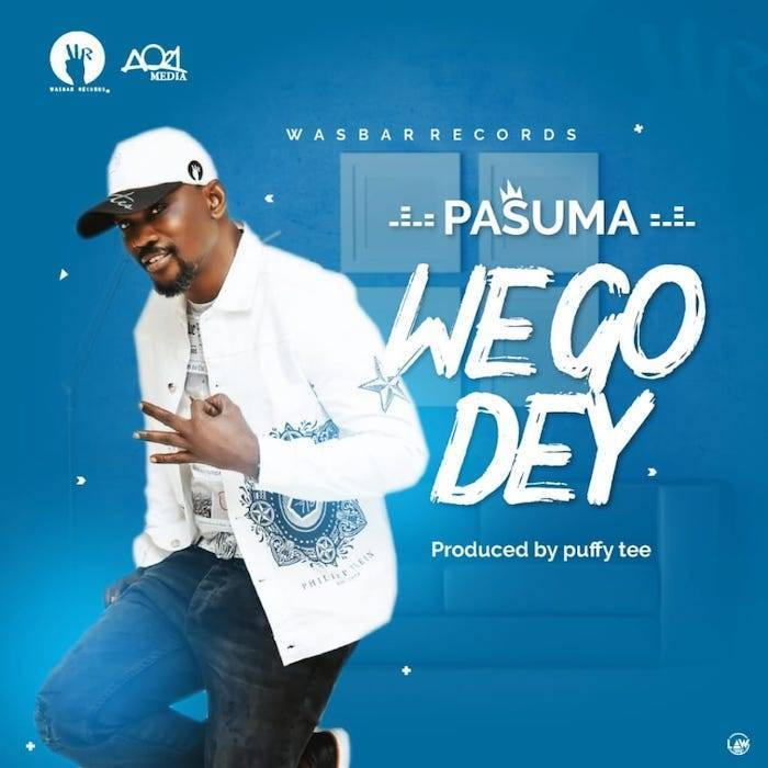Pasuma - We Go Dey (Prod. by Puffy Tee) Mp3 Audio Download