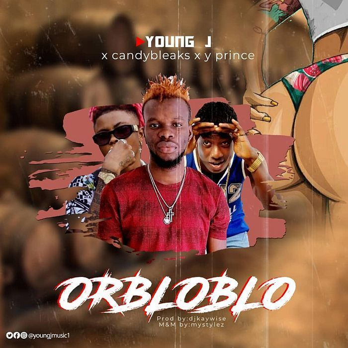 Young J Ft. Candy Bleakz & Y Prince - Orbloblo Mp3 Audio Download