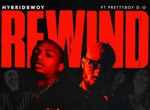 Hybridbwoy - Rewind Ft. PrettyboyDO Mp3 Audio Download
