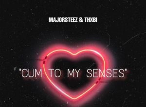 Majorsteez - Cum To Senses Ft. Thxbi (Audio + Video) Mp3 Mp4