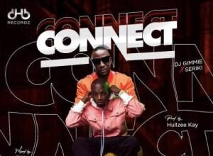 DJ Gimme Ft. Seriki - Connect Mp3 Audio Download