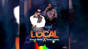 Enock_Bella_Ft_Tenny_Eddy_-_Local_Local-TopNaija.ng