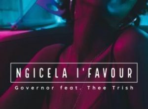 Governor Ft. Thee Trish - Ngicela Ifavour Mp3 Audio Download
