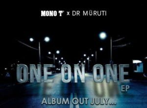 Mono T x Dr Moruti - One on One (Full EP) Mp3 Zip Fast Download Free audio complete album