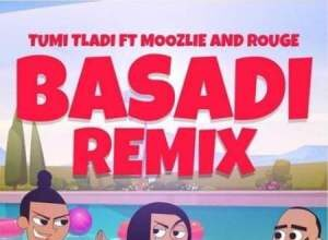 Tumi Tladi - Basadi (Remix) Ft. Rouge, Moozlie Mp3 Audio Download