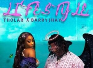 Tholar Ft. Barry Jhay - Lifestyle Mp3 Audio Download